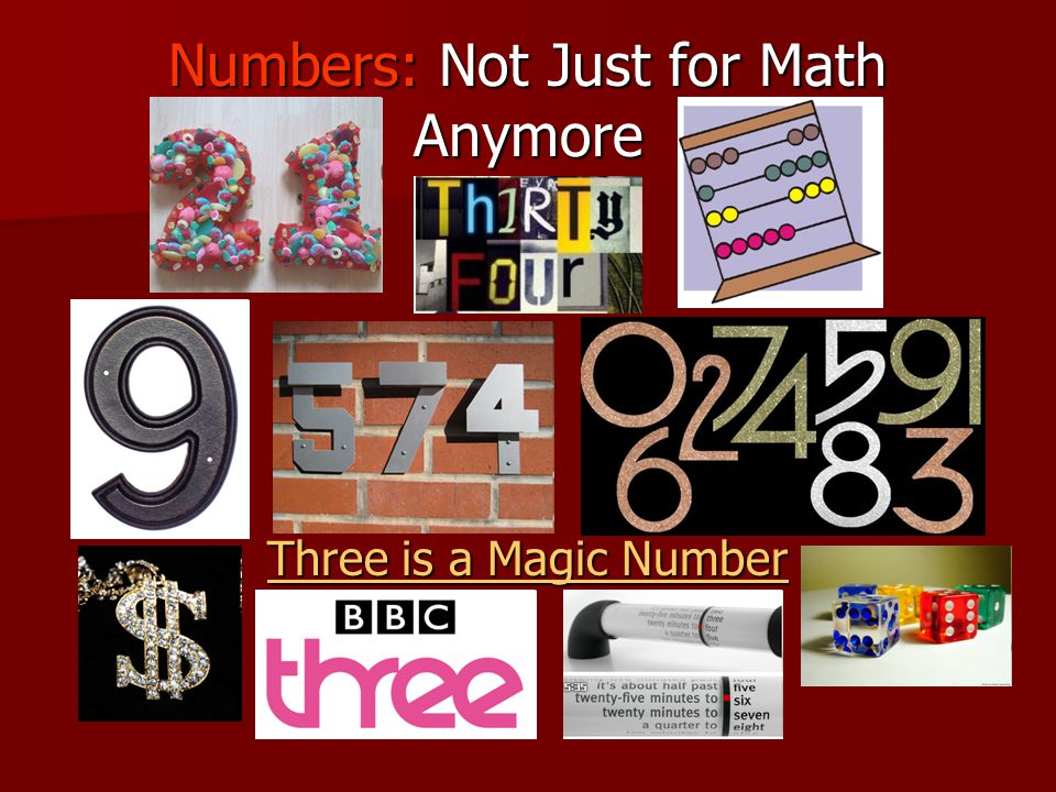 Numbers: Not Just for Math Anymore Three is a Magic Number Three is a Magic Number