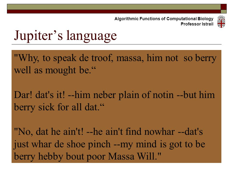 Jupiter's language Why, to speak de troof, massa, him not so berry well as mought be. Dar.