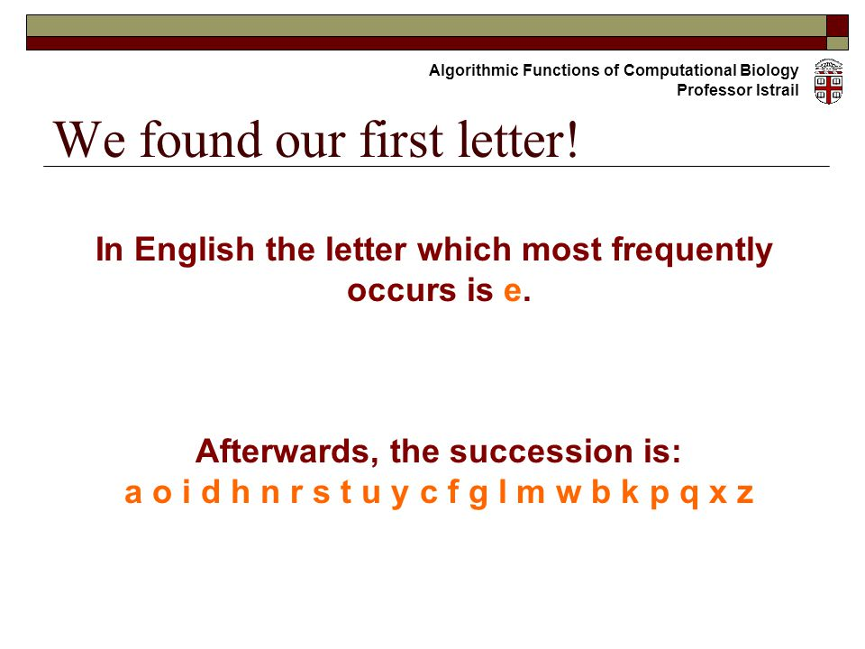 We found our first letter. In English the letter which most frequently occurs is e.