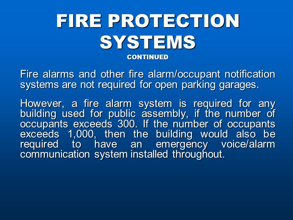 FIRE PROTECTION SYSTEMS CONTINUED Fire alarms and other fire alarm/occupant notification systems are not required for open parking garages.