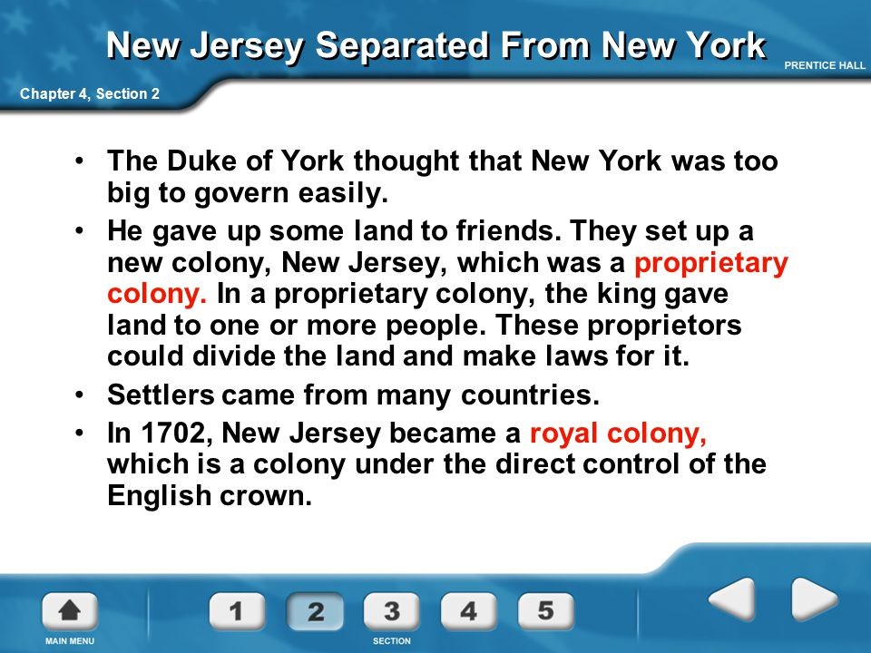 Chapter 4, Section 2 New Jersey Separated From New York The Duke of York thought that New York was too big to govern easily. He gave up some land to f