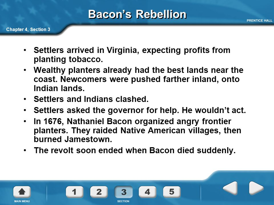 Chapter 4, Section 3 Bacon's Rebellion Settlers arrived in Virginia, expecting profits from planting tobacco. Wealthy planters already had the best la