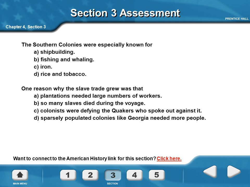 Chapter 4, Section 3 Section 3 Assessment The Southern Colonies were especially known for a) shipbuilding. b) fishing and whaling. c) iron. d) rice an