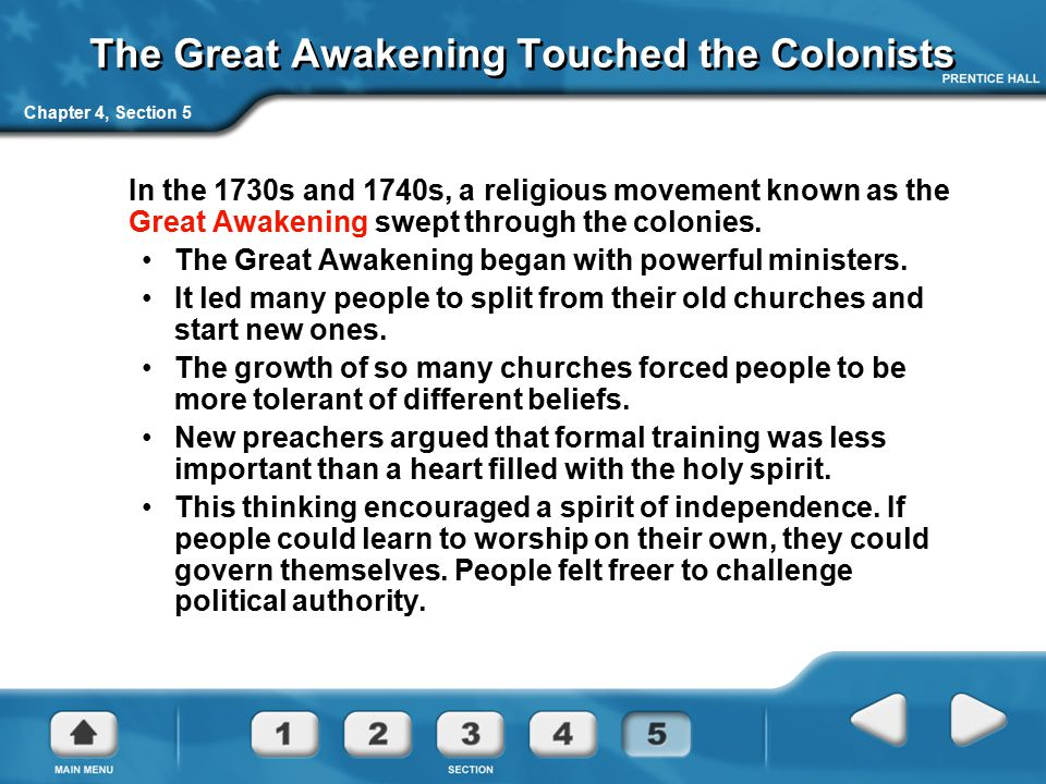 Chapter 4, Section 5 The Great Awakening Touched the Colonists In the 1730s and 1740s, a religious movement known as the Great Awakening swept through