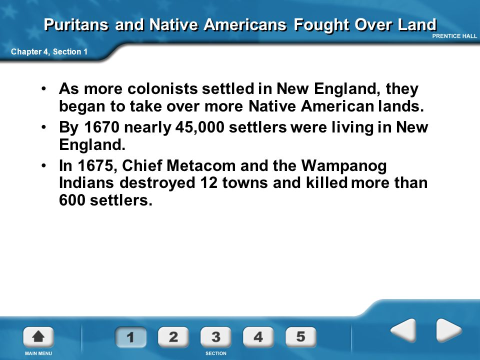 Chapter 4, Section 1 Puritans and Native Americans Fought Over Land As more colonists settled in New England, they began to take over more Native Amer