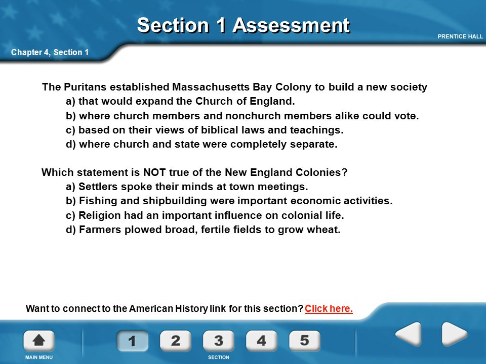 Chapter 4, Section 1 Section 1 Assessment The Puritans established Massachusetts Bay Colony to build a new society a) that would expand the Church of