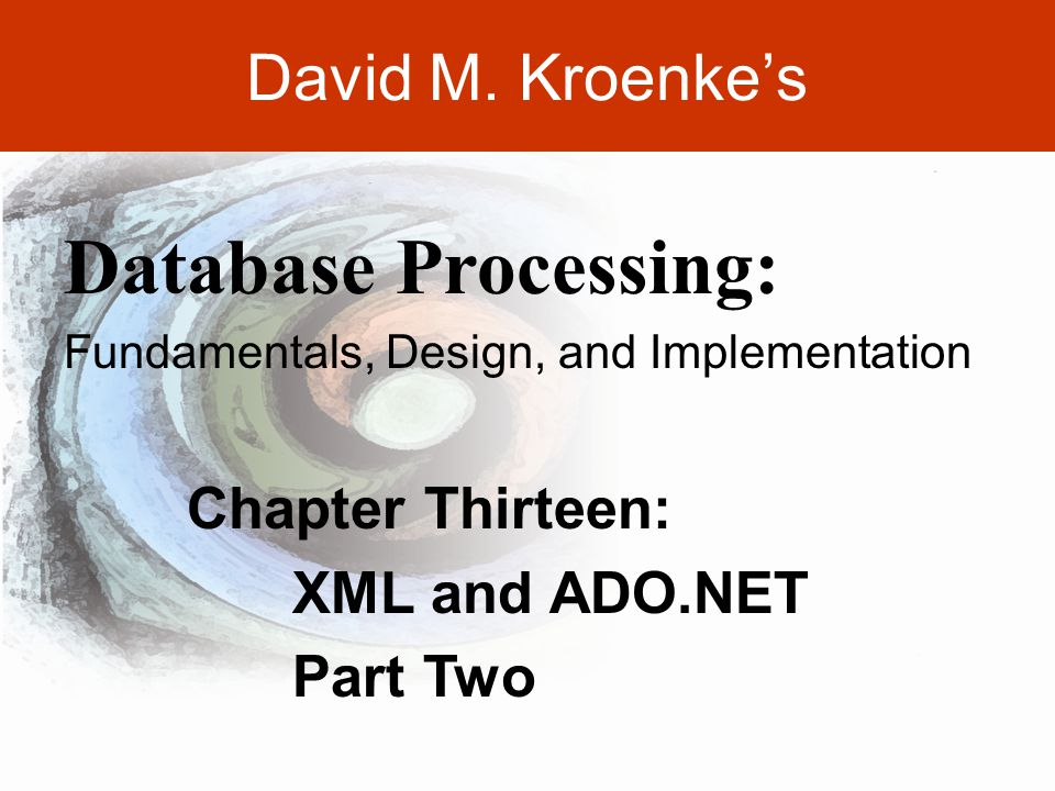 DAVID M. KROENKE'S DATABASE PROCESSING, 10th Edition © 2006 Pearson Prentice Hall 13-18 David M.
