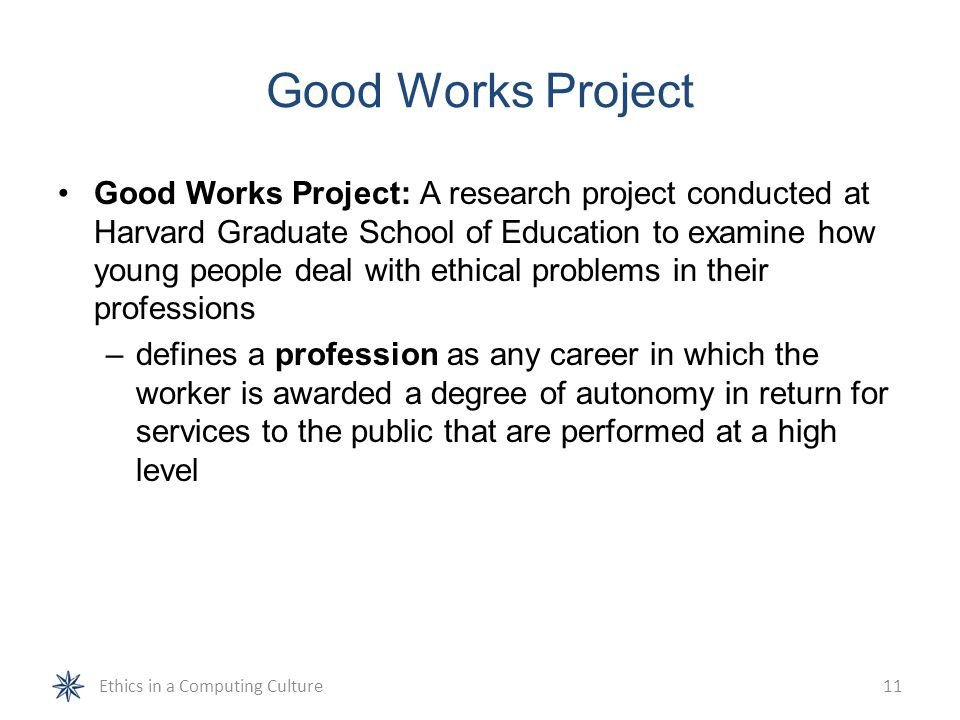 Good Works Project Good Works Project: A research project conducted at Harvard Graduate School of Education to examine how young people deal with ethi
