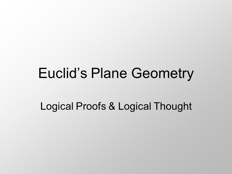 Euclid's Plane Geometry Logical Proofs & Logical Thought