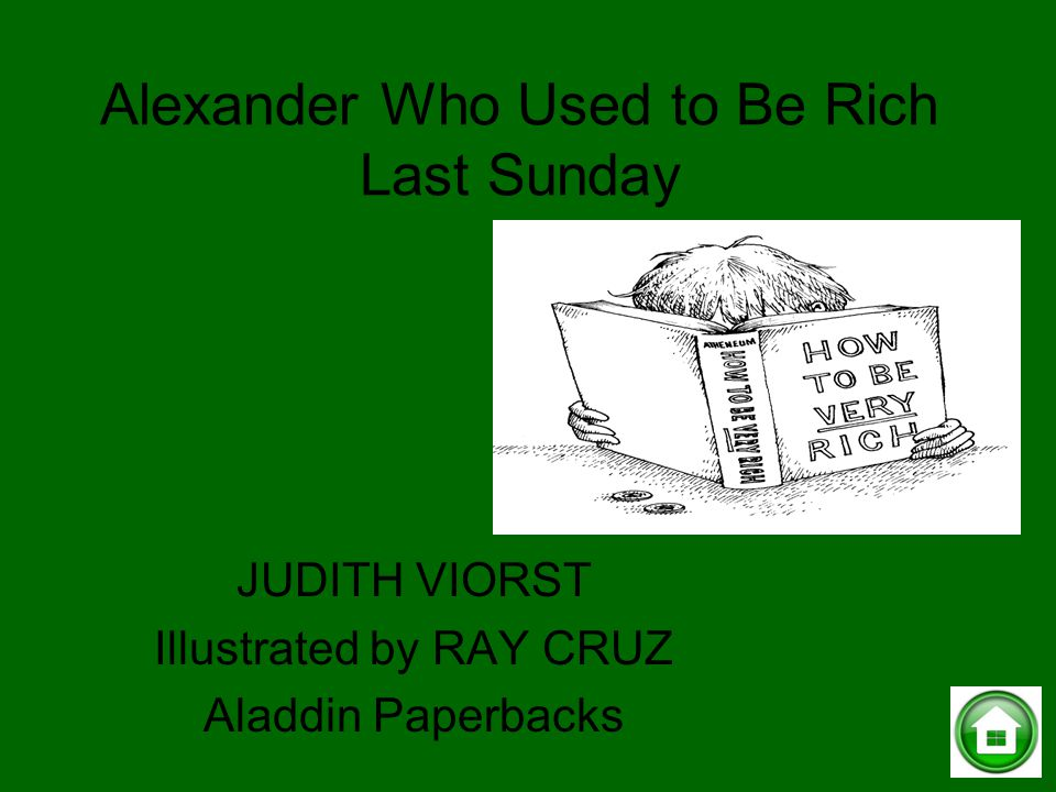 Alexander Who Used to Be Rich Last Sunday JUDITH VIORST Illustrated by RAY CRUZ Aladdin Paperbacks