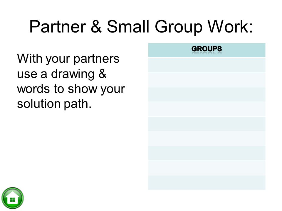 Partner & Small Group Work: With your partners use a drawing & words to show your solution path.