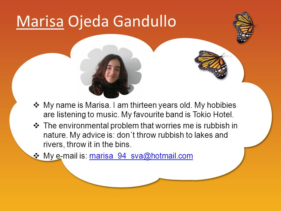 Marisa Ojeda Gandullo  My name is Marisa. I am thirteen years old.