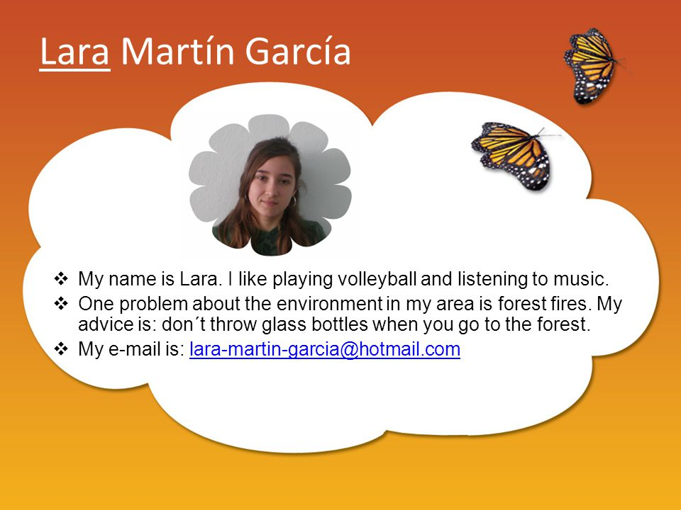 Lara Martín García  My name is Lara. I like playing volleyball and listening to music.