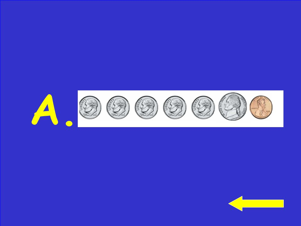 Click to see answer Which set of coins shows the same amount as the money above? A. B. C.
