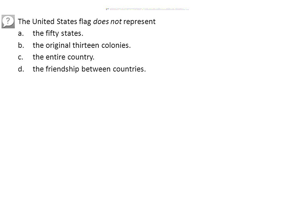 The United States flag does not represent a.the fifty states.