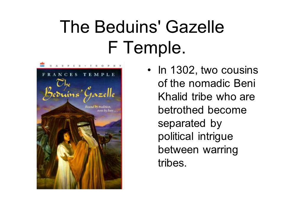 The Beduins' Gazelle F Temple. In 1302, two cousins of the nomadic Beni Khalid tribe who are betrothed become separated by political intrigue between