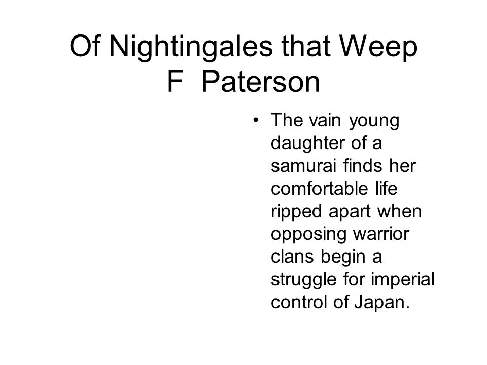 Of Nightingales that Weep F Paterson The vain young daughter of a samurai finds her comfortable life ripped apart when opposing warrior clans begin a struggle for imperial control of Japan.