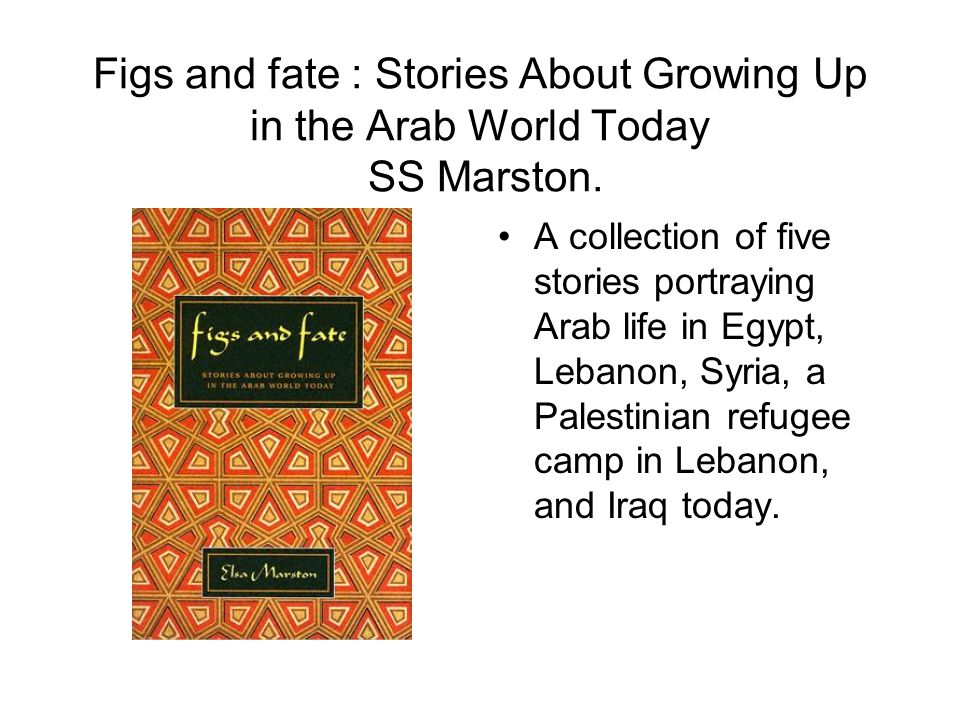 Figs and fate : Stories About Growing Up in the Arab World Today SS Marston.