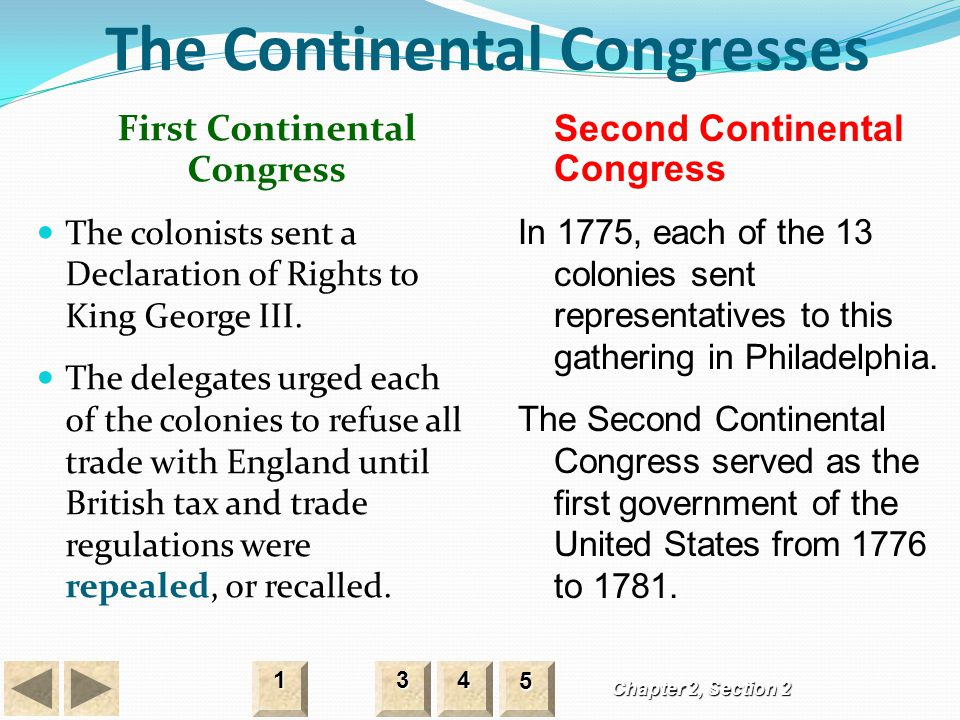 The Continental Congresses Chapter 2, Section 2 3333 4444 1111 5555 First Continental Congress The colonists sent a Declaration of Rights to King Geor