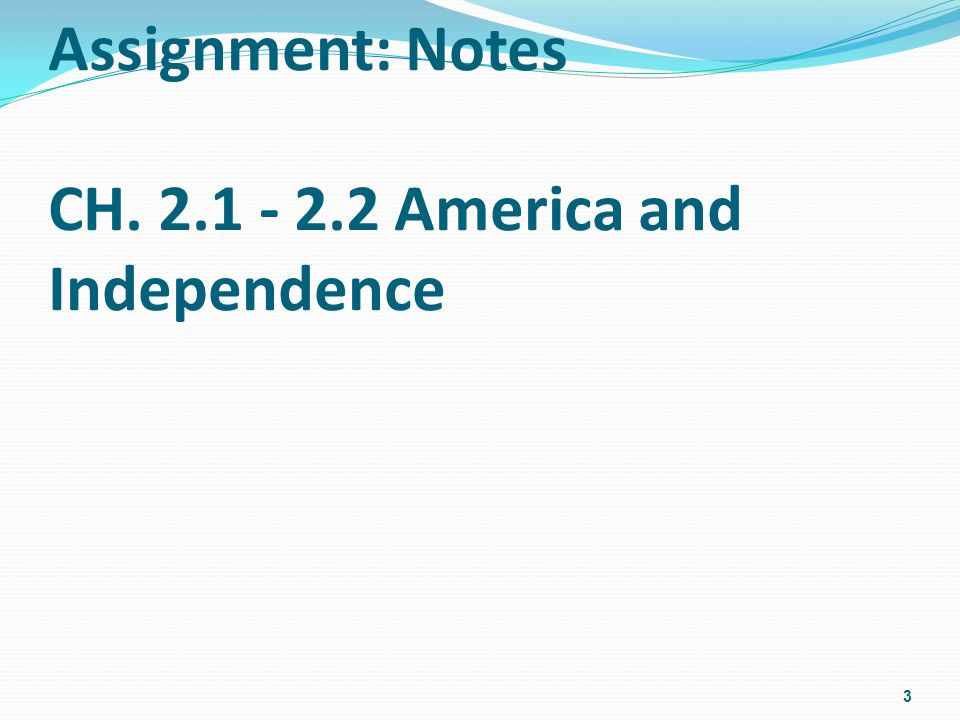 Assignment: Notes CH. 2.1 - 2.2 America and Independence 3
