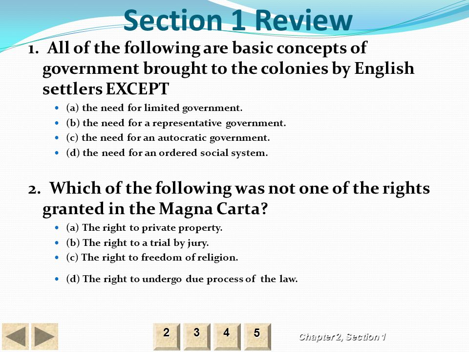 Section 1 Review 1. All of the following are basic concepts of government brought to the colonies by English settlers EXCEPT (a) the need for limited
