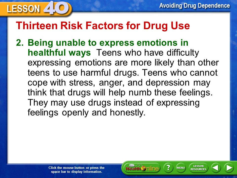 Click the mouse button or press the space bar to display information. Thirteen Risk Factors for Drug Use 1.Lacking self-respect Teens who lack self- r