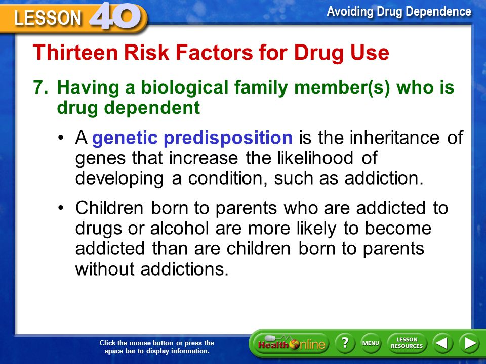 Click the mouse button or press the space bar to display information. Thirteen Risk Factors for Drug Use 5.Having access to drugs The temptation to us