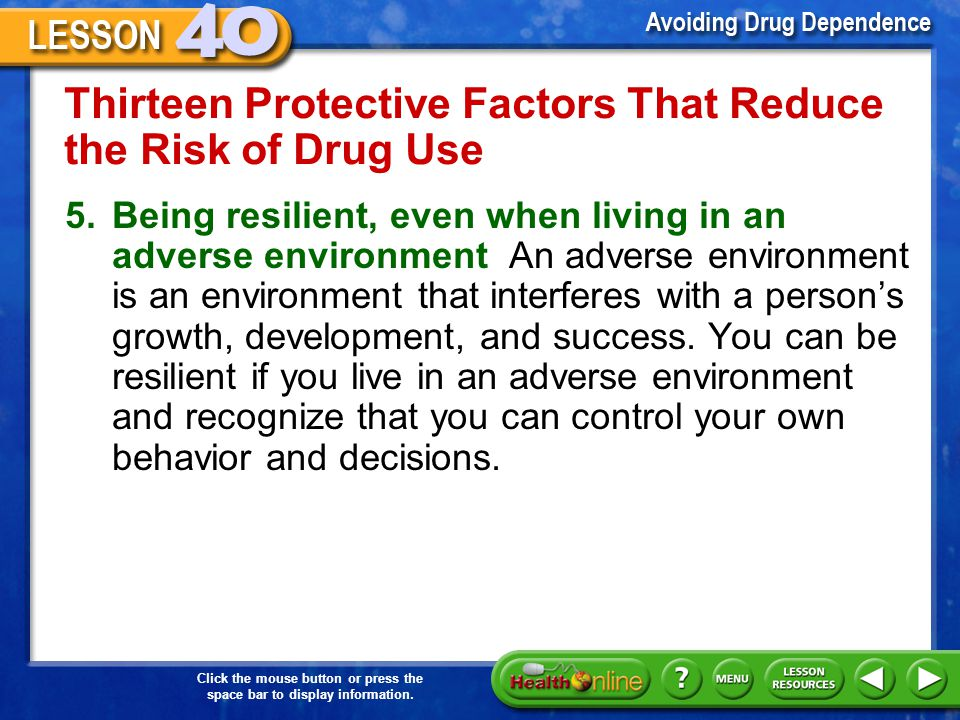 Click the mouse button or press the space bar to display information. Thirteen Protective Factors That Reduce the Risk of Drug Use 3.Having friends wh