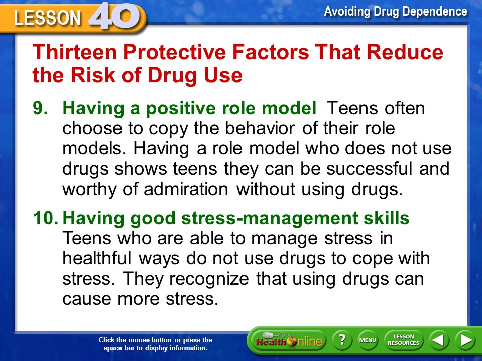 Click the mouse button or press the space bar to display information. Thirteen Protective Factors That Reduce the Risk of Drug Use 8.Having healthful