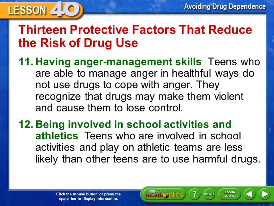 Click the mouse button or press the space bar to display information. Thirteen Protective Factors That Reduce the Risk of Drug Use 9.Having a positive