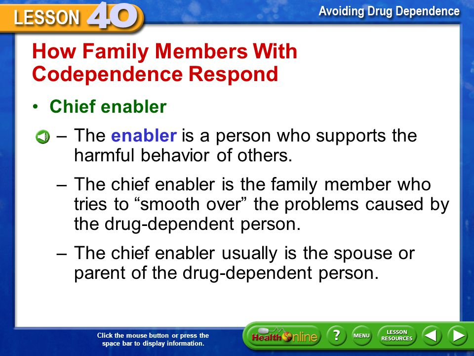 Click the mouse button or press the space bar to display information. Drugs and Codependence A family member or close friend of people who are drug de
