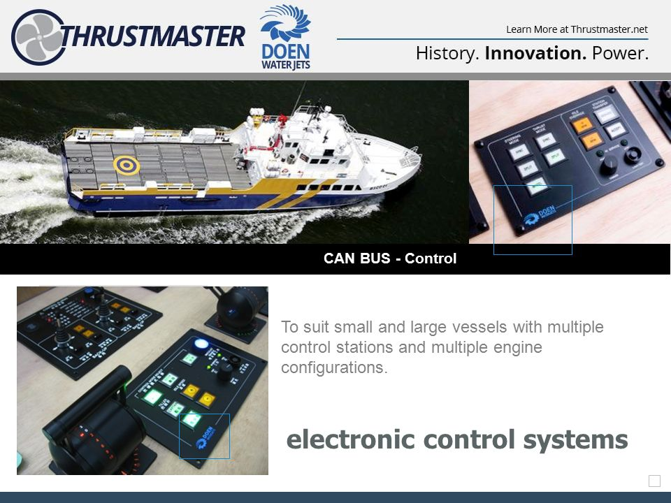 electronic control systems CAN BUS - Control To suit small and large vessels with multiple control stations and multiple engine configurations.