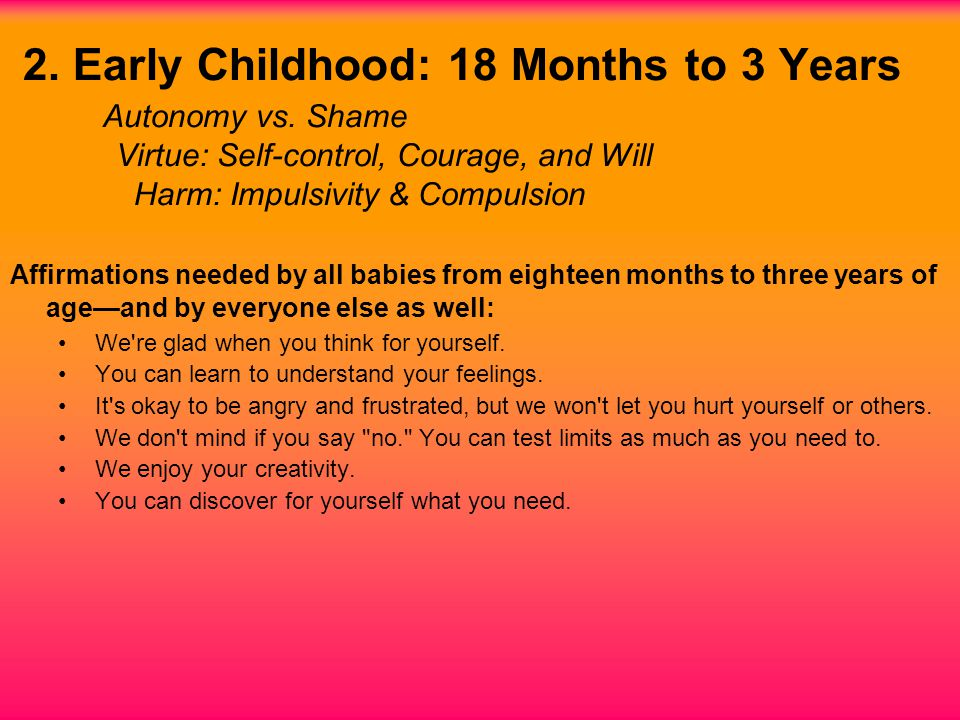 2. Early Childhood: 18 Months to 3 Years Autonomy vs.