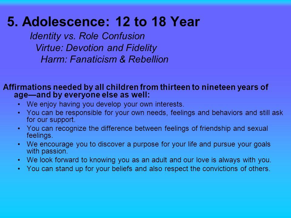 5. Adolescence: 12 to 18 Year Identity vs.