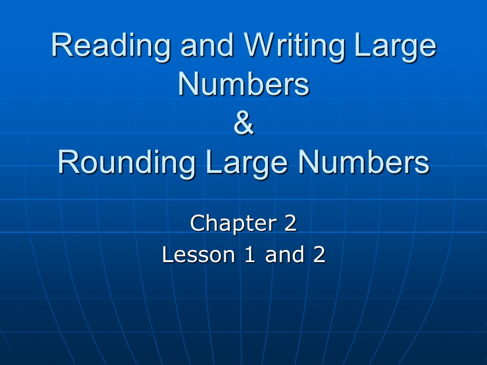 Reading and Writing Large Numbers & Rounding Large Numbers Chapter 2 Lesson 1 and 2