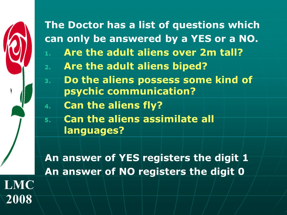 LMC 2008 The Doctor has a list of questions which can only be answered by a YES or a NO.