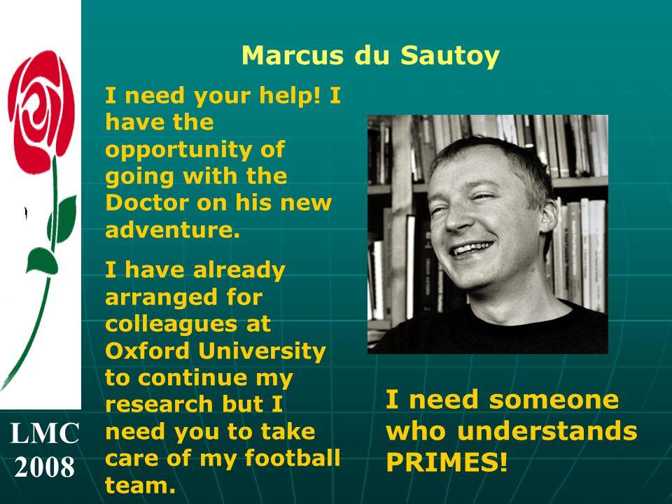 LMC 2008 Marcus du Sautoy I need your help.