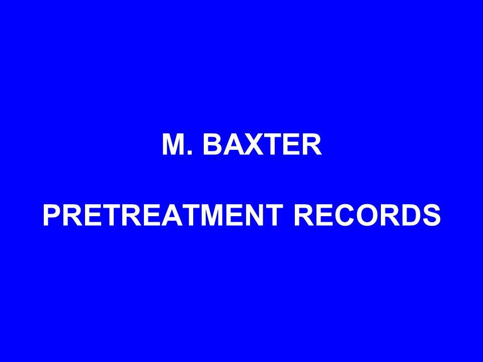 M. BAXTER PRETREATMENT RECORDS