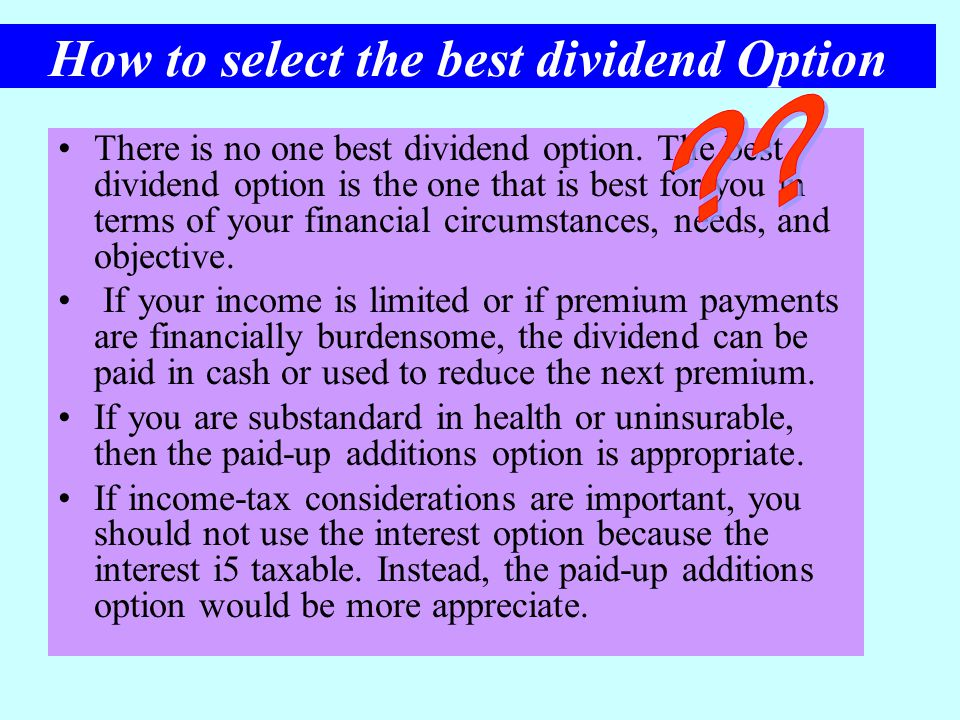 How to select the best dividend Option There is no one best dividend option. The best dividend option is the one that is best for you in terms of your