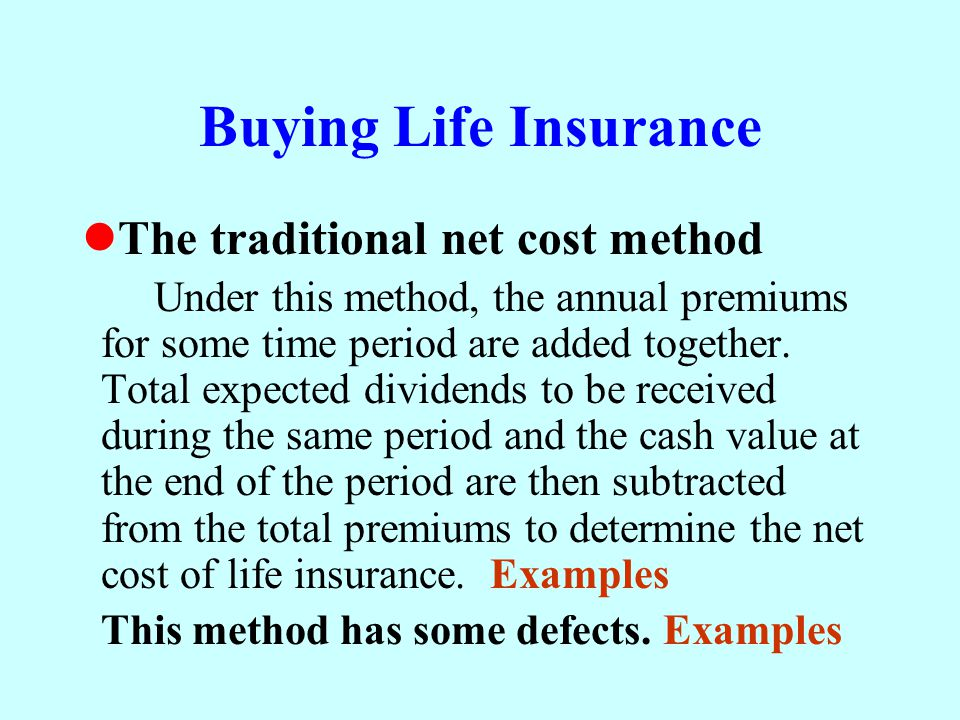 Buying Life Insurance The traditional net cost method Under this method, the annual premiums for some time period are added together. Total expected d