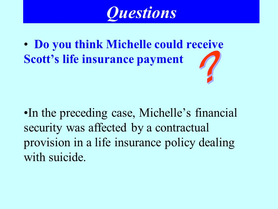Questions Do you think Michelle could receive Scott's life insurance payment In the preceding case, Michelle's financial security was affected by a co