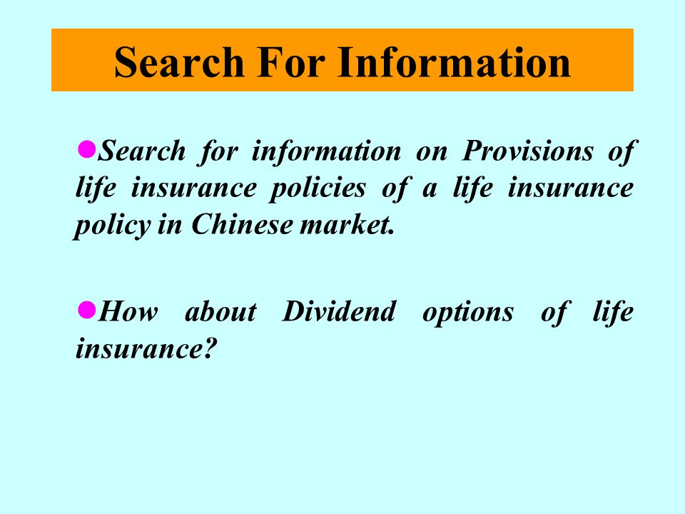 Search For Information Search for information on Provisions of life insurance policies of a life insurance policy in Chinese market. How about Dividen