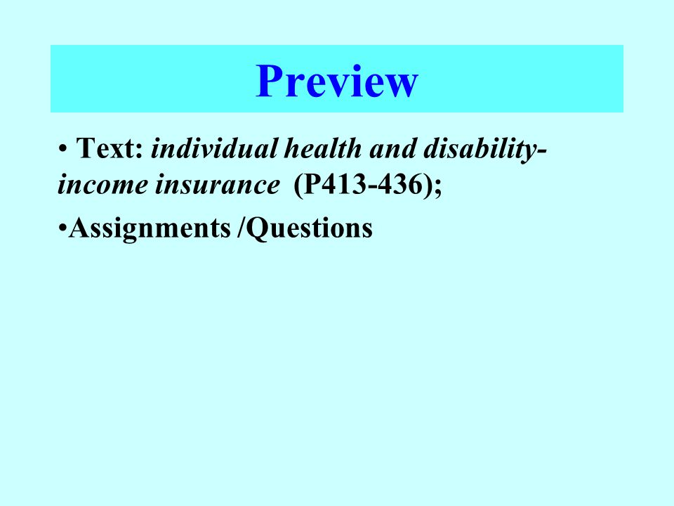 Preview Text: individual health and disability- income insurance (P413-436); Assignments /Questions
