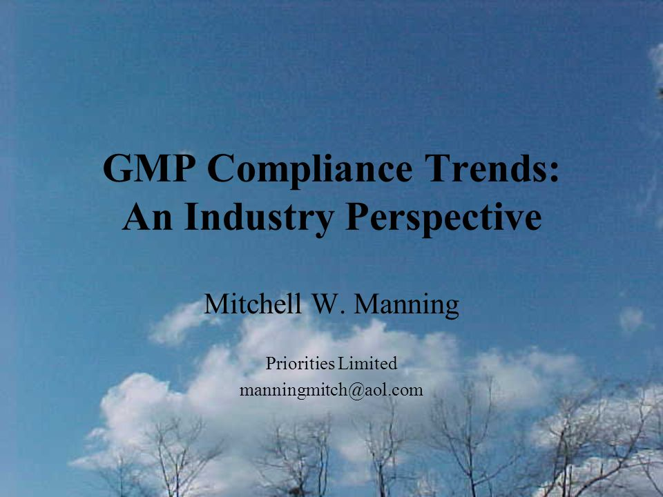 GMP Compliance Trends: An Industry Perspective Trend Six: Multiple Compliance Requirements