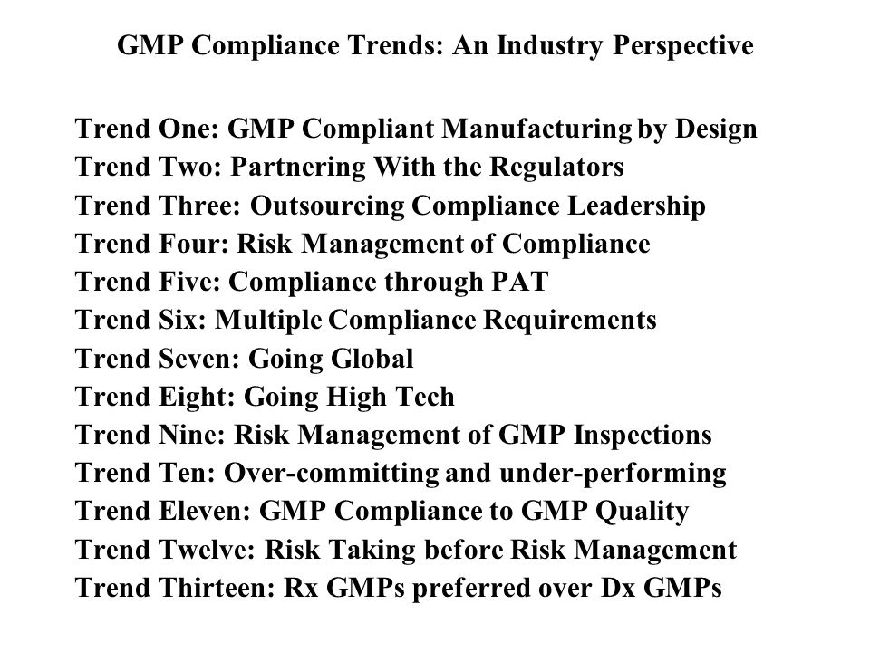 GMP Compliance Trends: An Industry Perspective Trend One: GMP Compliant Manufacturing by Design