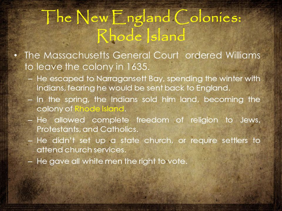 The Massachusetts General Court ordered Williams to leave the colony in 1635. – He escaped to Narragansett Bay, spending the winter with Indians, fear