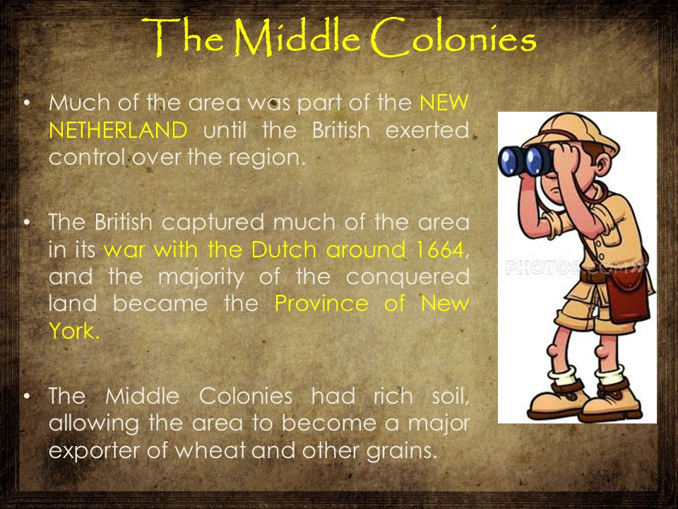 The Middle Colonies Much of the area was part of the NEW NETHERLAND until the British exerted control over the region. The British captured much of th
