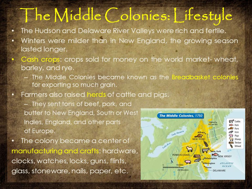 The Middle Colonies: Lifestyle The Hudson and Delaware River Valleys were rich and fertile. Winters were milder than in New England, the growing seaso