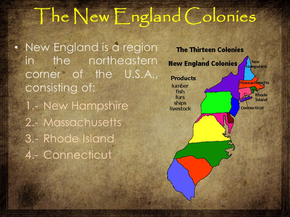 The New England Colonies New England is a region in the northeastern corner of the U.S.A., consisting of: 1.-New Hampshire 2.-Massachusetts 3.-Rhode I