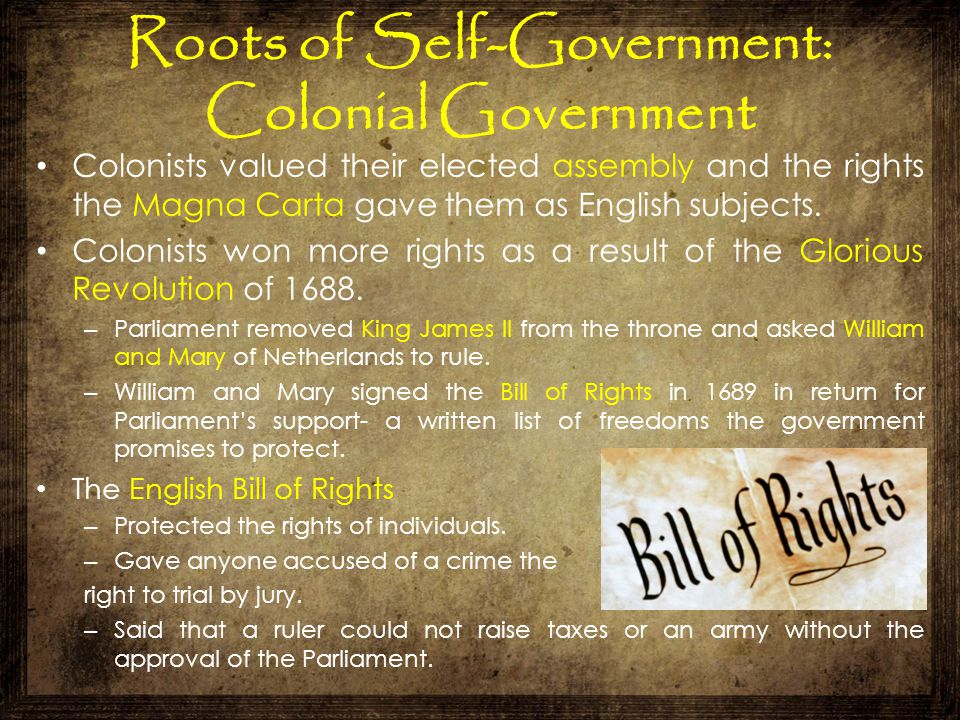 Roots of Self-Government: Colonial Government Colonists valued their elected assembly and the rights the Magna Carta gave them as English subjects. Co